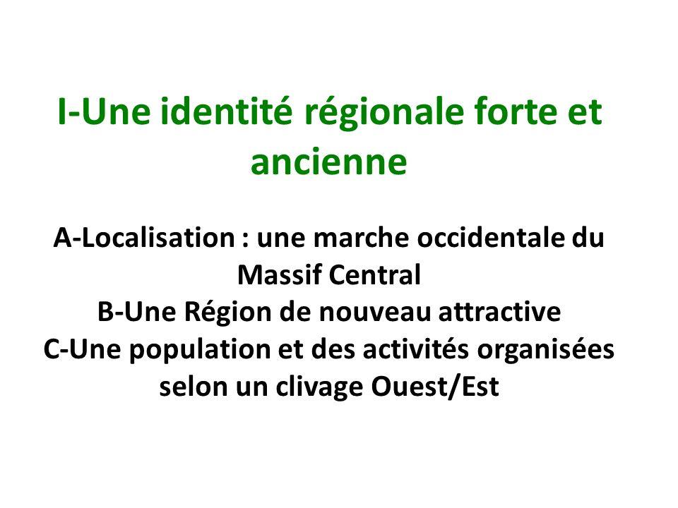 I-Une identité régionale forte et ancienne A-Localisation : une marche occidentale du Massif Central B-Une Région de nouveau attractive C-Une populati