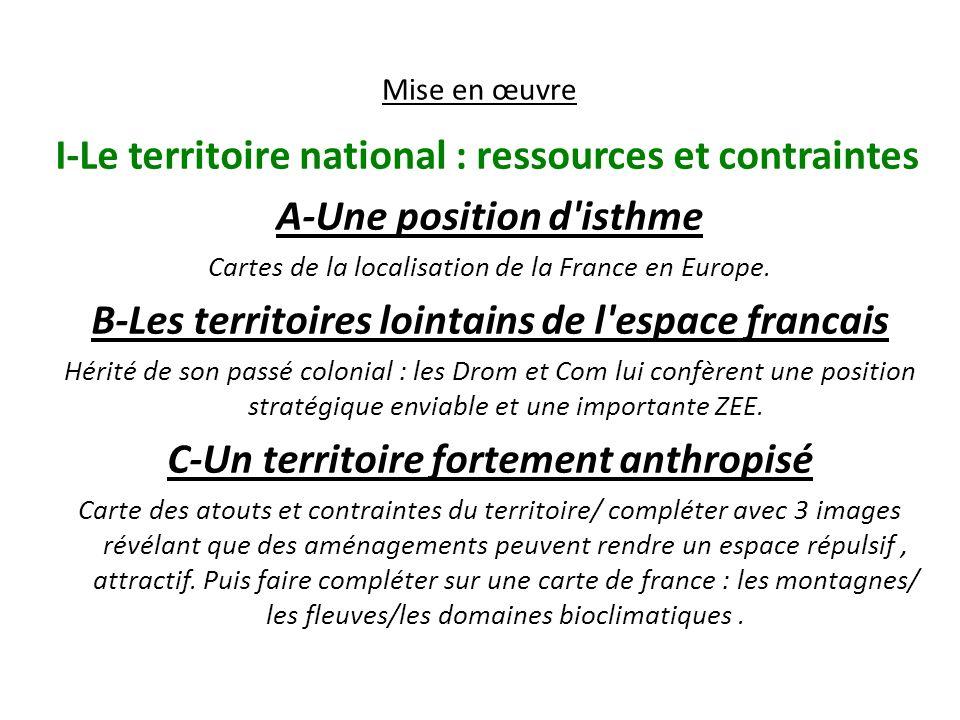 Mise en œuvre I-Le territoire national : ressources et contraintes A-Une position d'isthme Cartes de la localisation de la France en Europe. B-Les ter