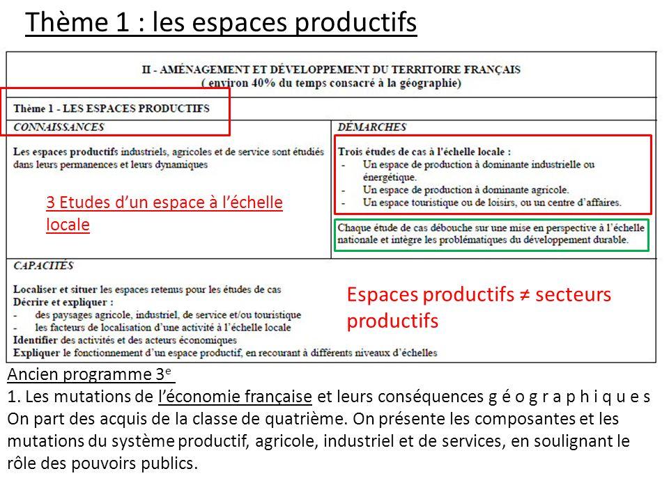 Thème 1 : les espaces productifs Ancien programme 3 e 1. Les mutations de léconomie française et leurs conséquences g é o g r a p h i q u e s On part