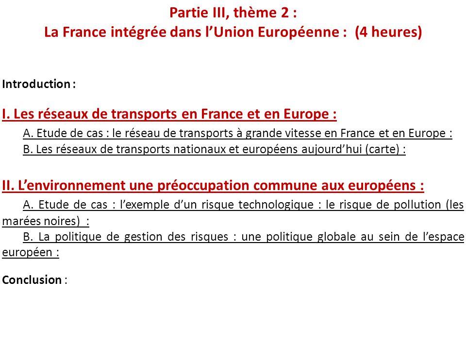 Partie III, thème 2 : La France intégrée dans lUnion Européenne : (4 heures) Introduction : I. Les réseaux de transports en France et en Europe : A. E
