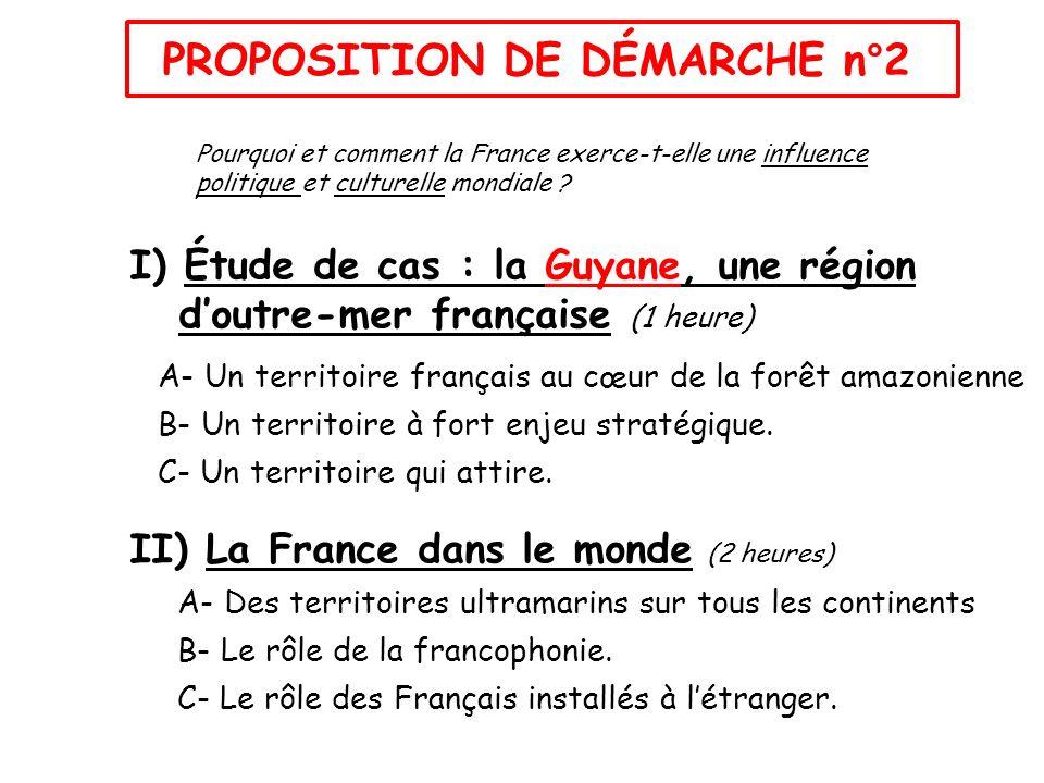 I) Étude de cas : la Guyane, une région doutre-mer française (1 heure) A- Un territoire français au cœur de la forêt amazonienne B- Un territoire à fo