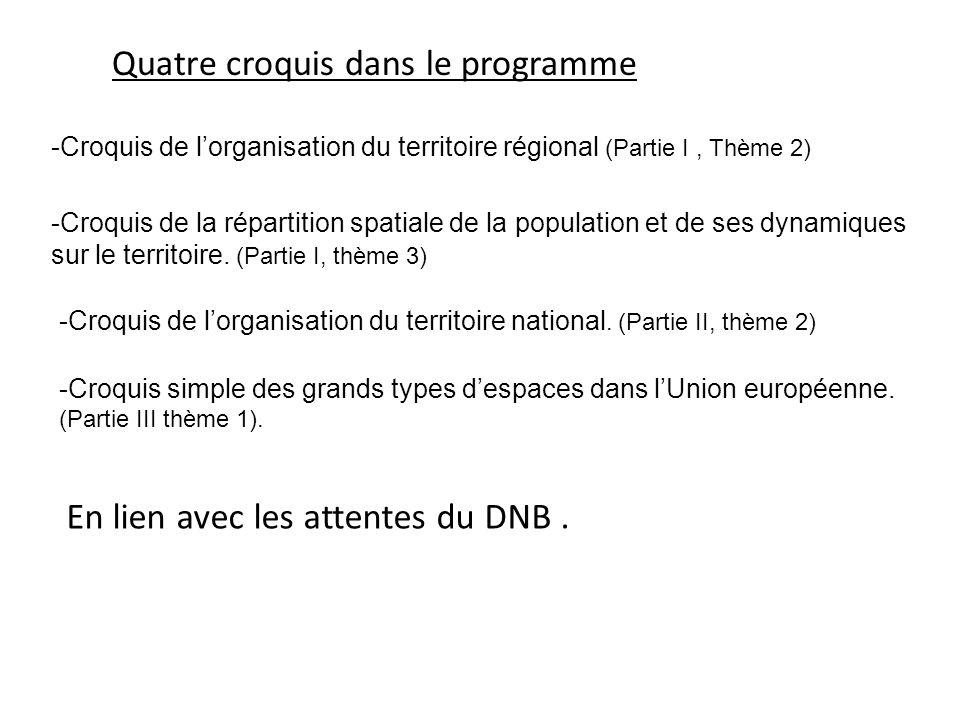 En lien avec les attentes du DNB. Quatre croquis dans le programme -Croquis de lorganisation du territoire régional (Partie I, Thème 2) -Croquis de la