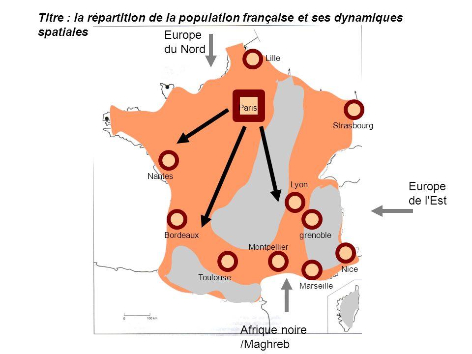 Titre : la répartition de la population française et ses dynamiques spatiales Europe de l'Est Afrique noire /Maghreb Europe du Nord Paris Lille Strasb