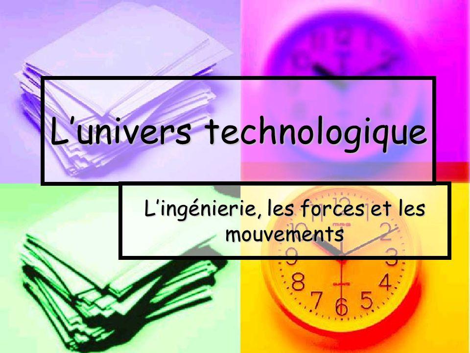 Lunivers technologique Lingénierie, les forces et les mouvements