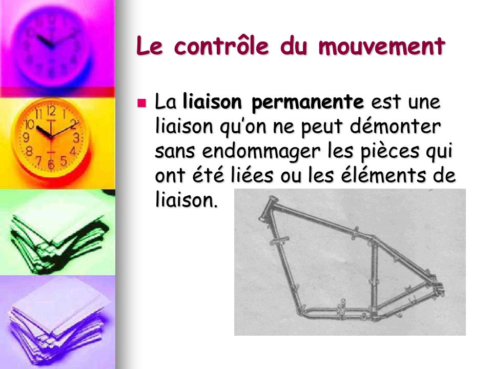 Le contrôle du mouvement La liaison permanente est une liaison quon ne peut démonter sans endommager les pièces qui ont été liées ou les éléments de liaison.