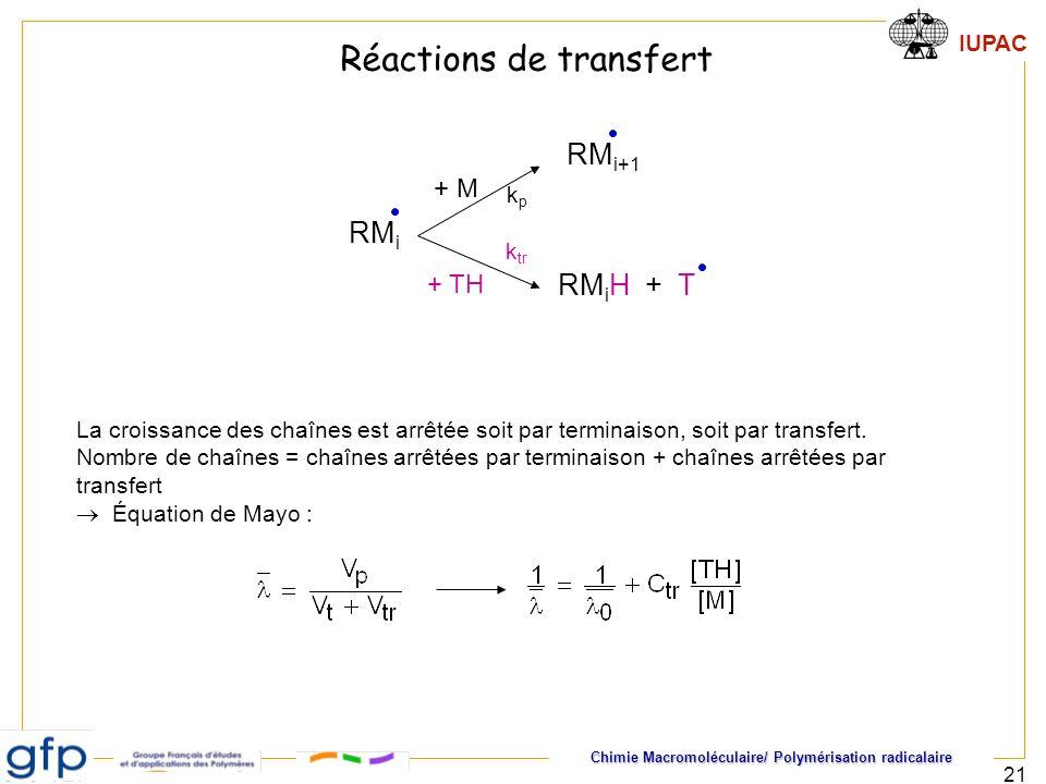 Chimie Macromoléculaire/ Polymérisation radicalaire IUPAC 21 Réactions de transfert La croissance des chaînes est arrêtée soit par terminaison, soit p