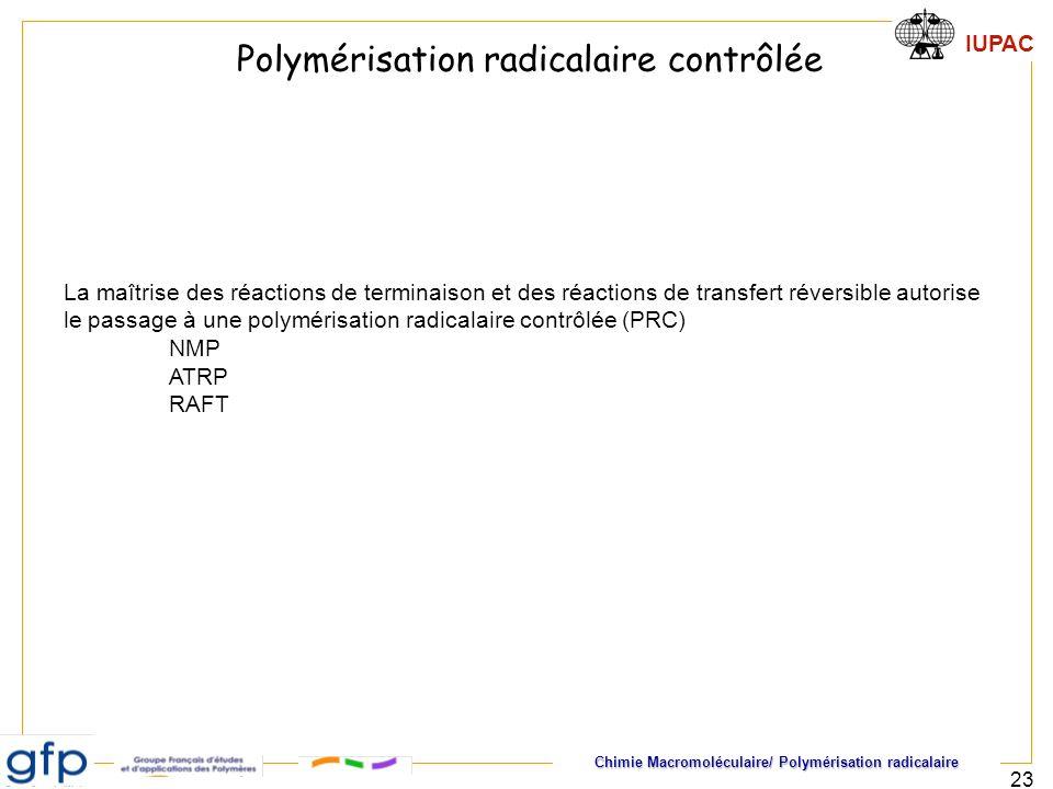 Chimie Macromoléculaire/ Polymérisation radicalaire IUPAC 23 La maîtrise des réactions de terminaison et des réactions de transfert réversible autoris