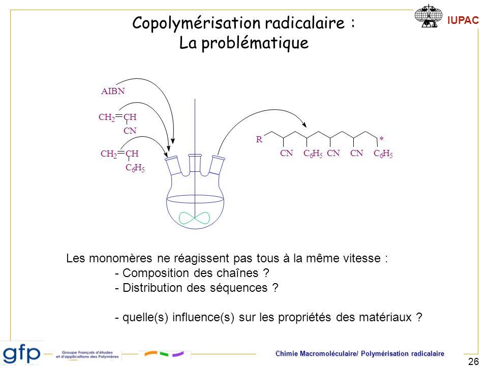 Chimie Macromoléculaire/ Polymérisation radicalaire IUPAC 26 CH 2 CH C 6 H 5 CH 2 CH CN AIBN CNC 6 H 5 CNCNC 6 H 5 R * Les monomères ne réagissent pas