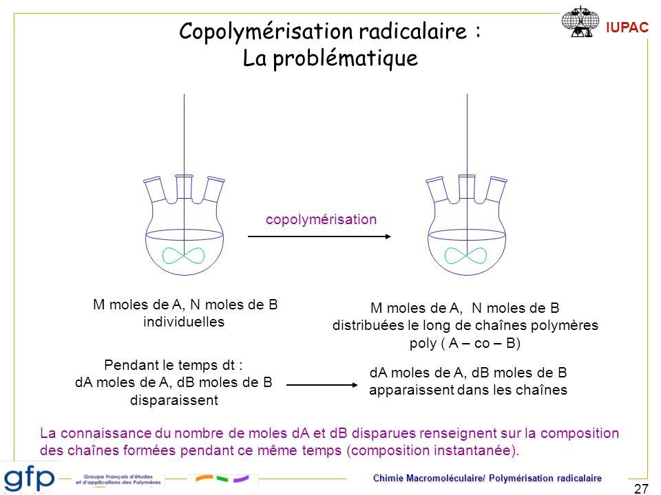Chimie Macromoléculaire/ Polymérisation radicalaire IUPAC 27 copolymérisation M moles de A, N moles de B individuelles M moles de A, N moles de B dist