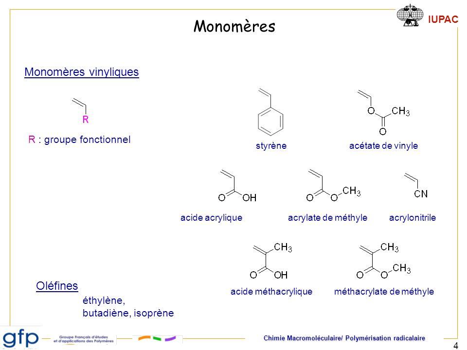 Chimie Macromoléculaire/ Polymérisation radicalaire IUPAC 15 Cinétique de polymérisation Amorçage : formation dun radical kpkp P i+j Propagation Terminaison d ]A.[k.f2 dt *]RM[ d = 2 t ]M.[2k dt *]M[d =- dt ]A.[k.2 *]R[d d = V dM dt kMM pp =-= [] [][*] A RRM M kdkd M RM 2 i M RM i-1 RM i RM i + RM j P i + P j k a >> k d k tc k td