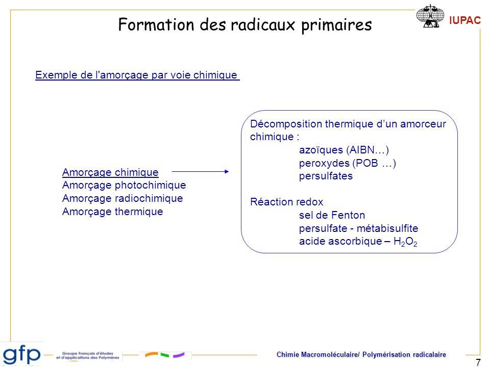 Chimie Macromoléculaire/ Polymérisation radicalaire IUPAC 8 Chimie Macromoléculaire/ Polymérisation cationique Décomposition thermique d un amorceur chimique Azobisisobutyronitrile (AIBN) Peroxyde de benzoyle (POB) Formation des radicaux primaires