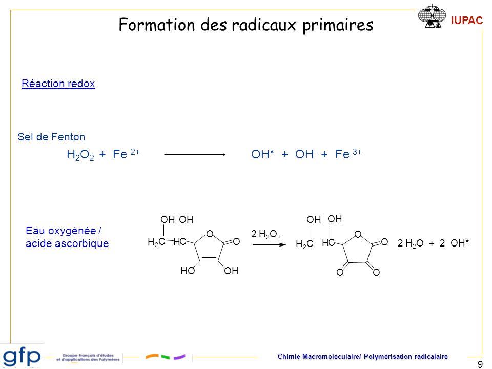 Chimie Macromoléculaire/ Polymérisation radicalaire IUPAC 9 H 2 O 2 + Fe 2+ OH* + OH - + Fe 3+ Eau oxygénée / acide ascorbique O O OHHO HC OH H2CH2C O