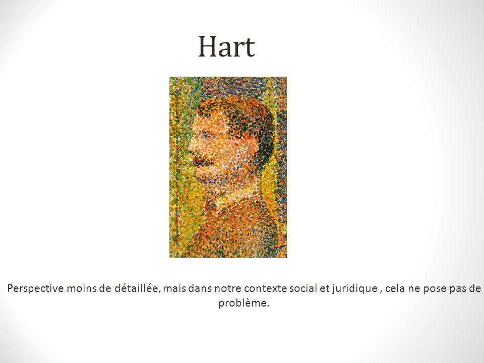 Hart Perspective moins de détaillée, mais dans notre contexte social et juridique, cela ne pose pas de problème.