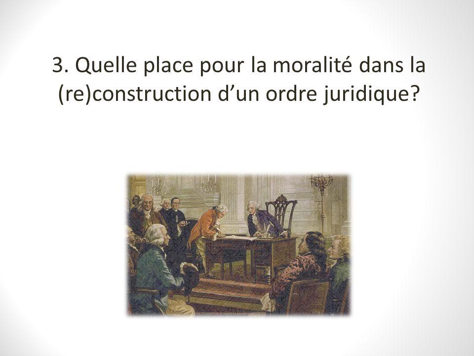 3. Quelle place pour la moralité dans la (re)construction dun ordre juridique?