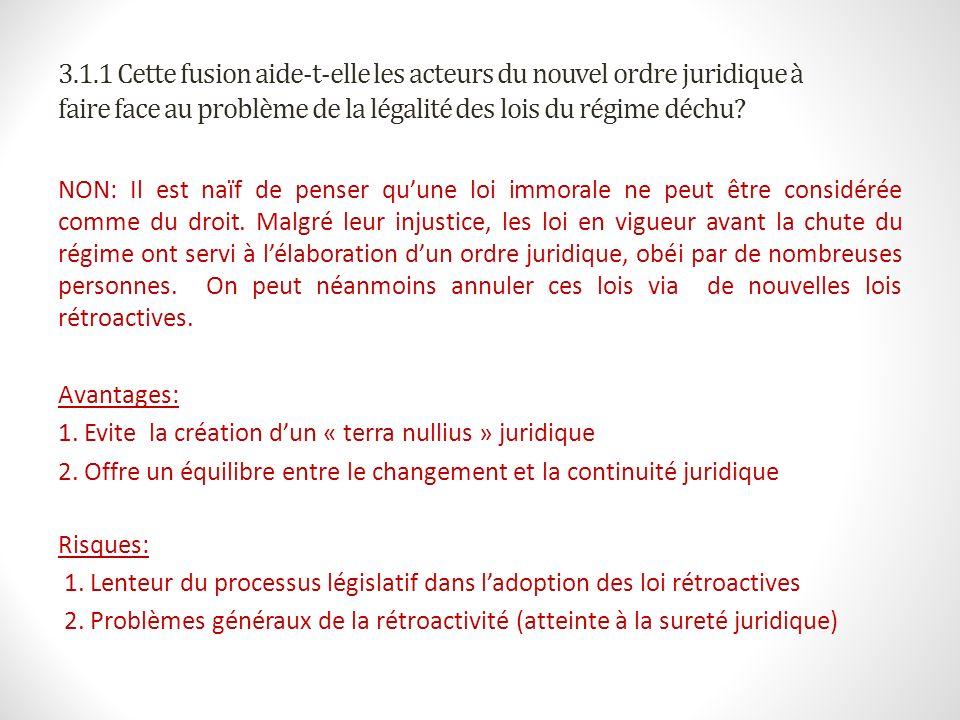 3.1.1 Cette fusion aide-t-elle les acteurs du nouvel ordre juridique à faire face au problème de la légalité des lois du régime déchu? NON: Il est naï