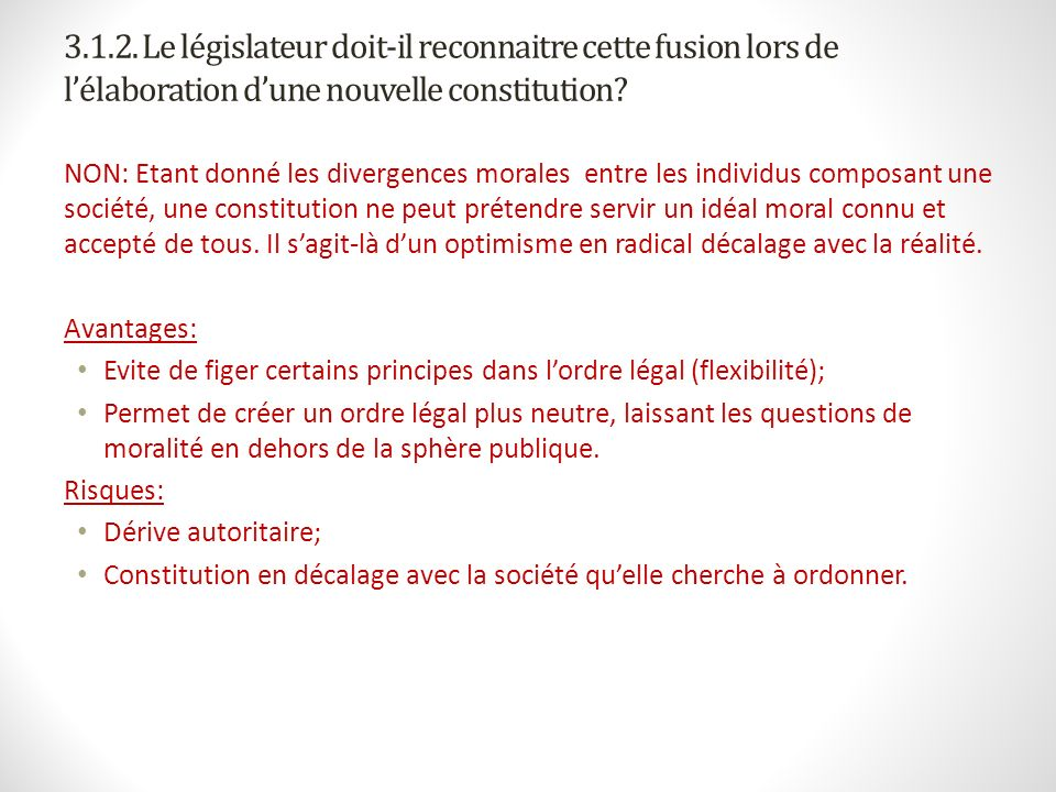 3.1.2. Le législateur doit-il reconnaitre cette fusion lors de lélaboration dune nouvelle constitution? NON: Etant donné les divergences morales entre