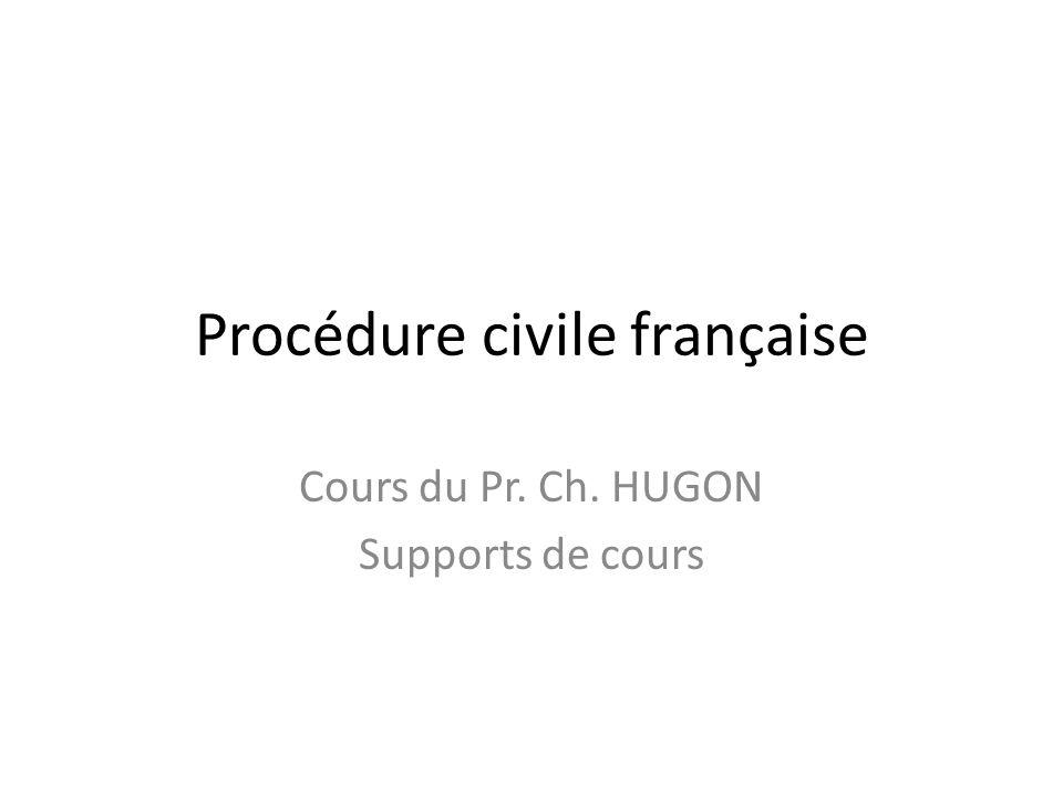 Procédure civile française Cours du Pr. Ch. HUGON Supports de cours
