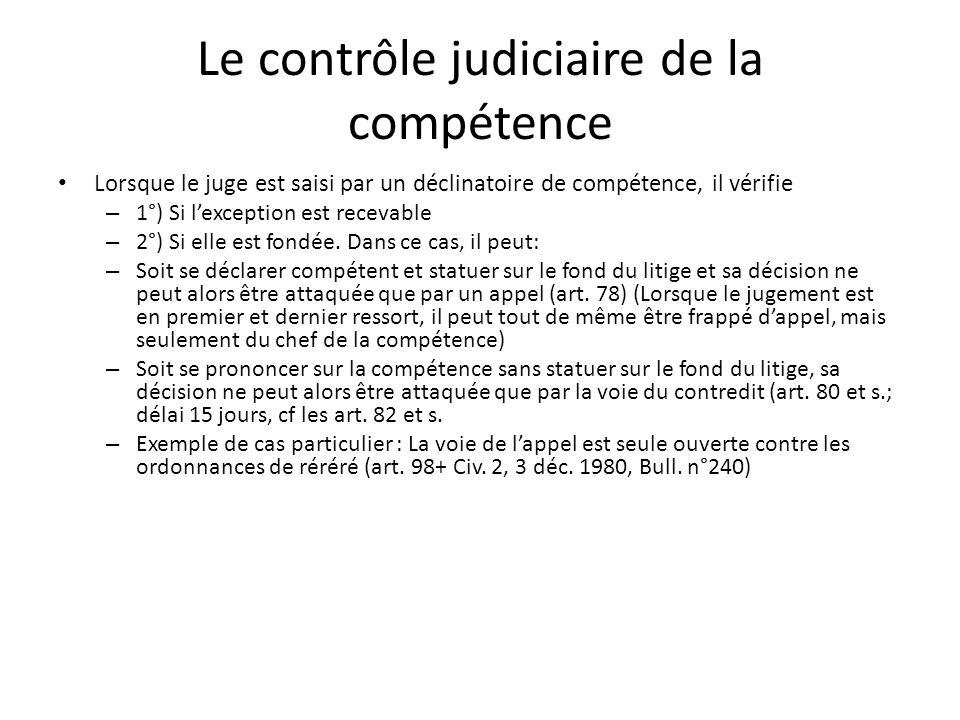 Le contrôle judiciaire de la compétence Lorsque le juge est saisi par un déclinatoire de compétence, il vérifie – 1°) Si lexception est recevable – 2°) Si elle est fondée.