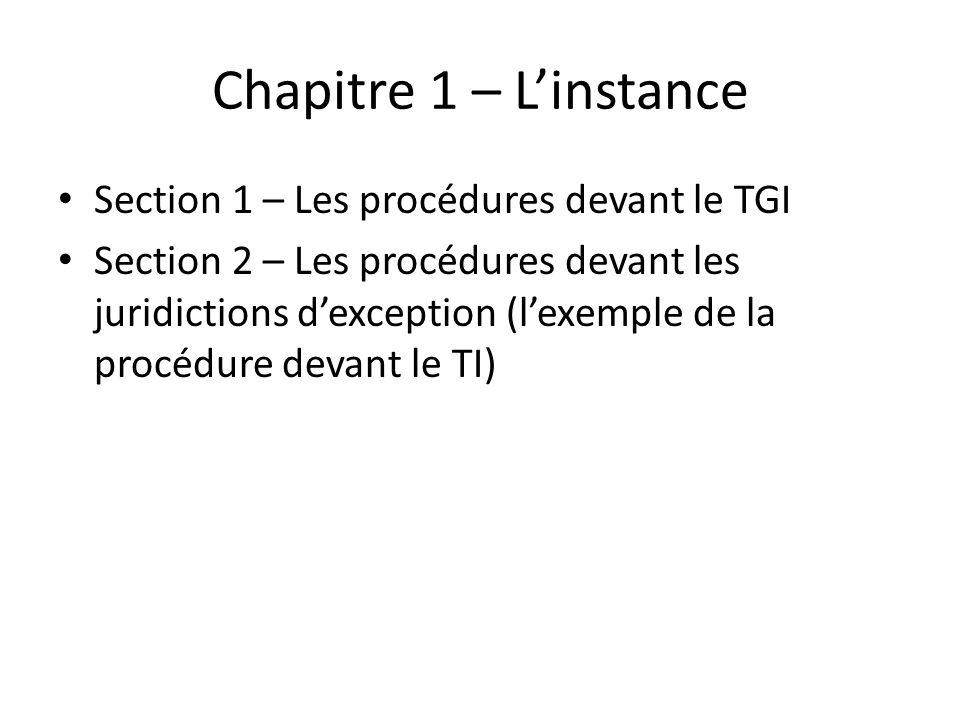 Chapitre 1 – Linstance Section 1 – Les procédures devant le TGI Section 2 – Les procédures devant les juridictions dexception (lexemple de la procédure devant le TI)