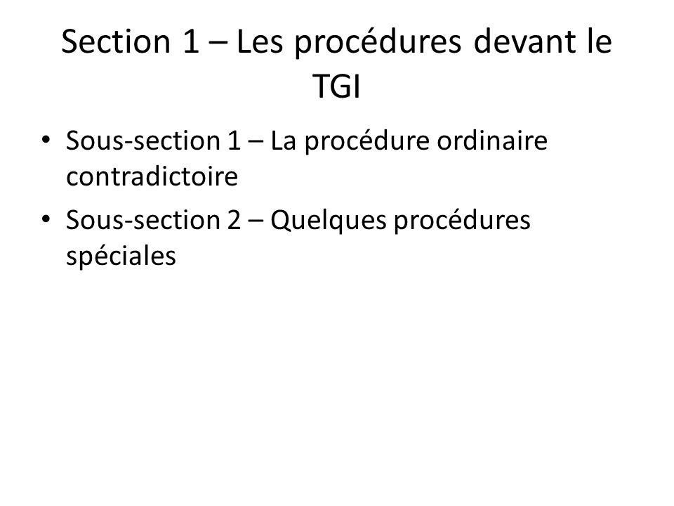 Section 1 – Les procédures devant le TGI Sous-section 1 – La procédure ordinaire contradictoire Sous-section 2 – Quelques procédures spéciales