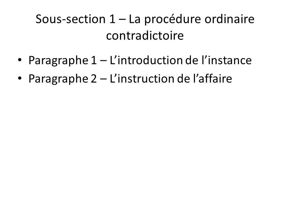 Sous-section 1 – La procédure ordinaire contradictoire Paragraphe 1 – Lintroduction de linstance Paragraphe 2 – Linstruction de laffaire