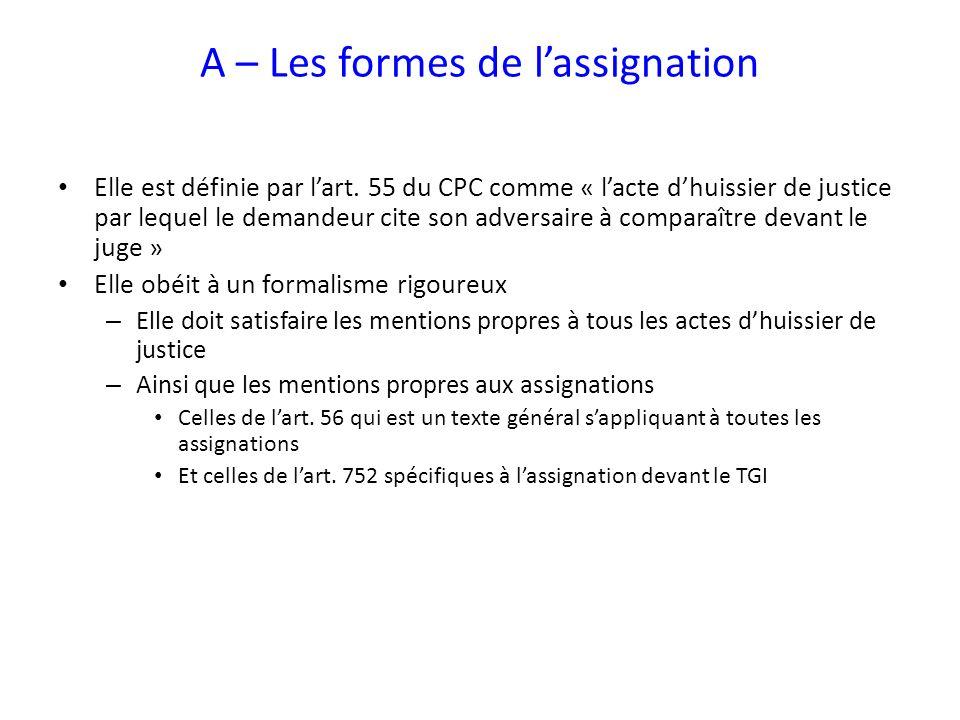 A – Les formes de lassignation Elle est définie par lart. 55 du CPC comme « lacte dhuissier de justice par lequel le demandeur cite son adversaire à c