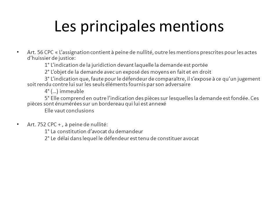 Les principales mentions Art. 56 CPC « Lassignation contient à peine de nullité, outre les mentions prescrites pour les actes dhuissier de justice: 1°