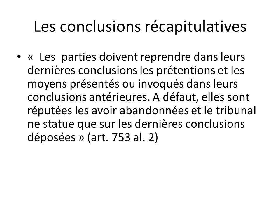 Les conclusions récapitulatives « Les parties doivent reprendre dans leurs dernières conclusions les prétentions et les moyens présentés ou invoqués dans leurs conclusions antérieures.