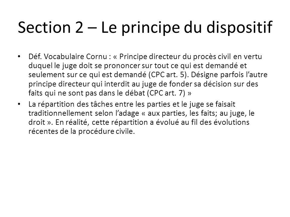 Section 2 – Le principe du dispositif Déf. Vocabulaire Cornu : « Principe directeur du procès civil en vertu duquel le juge doit se prononcer sur tout
