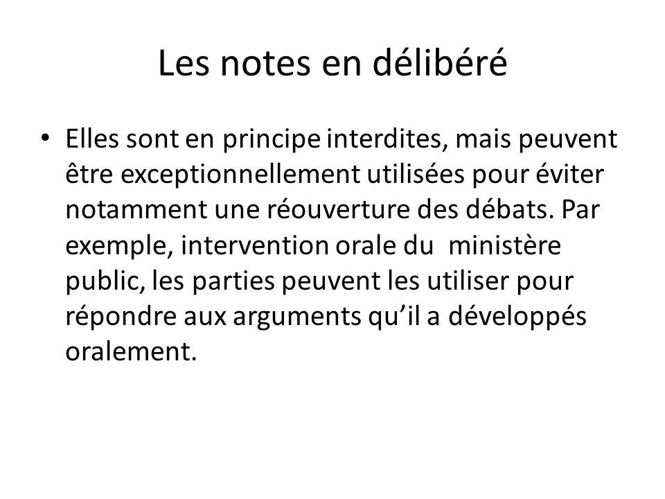 Les notes en délibéré Elles sont en principe interdites, mais peuvent être exceptionnellement utilisées pour éviter notamment une réouverture des débats.