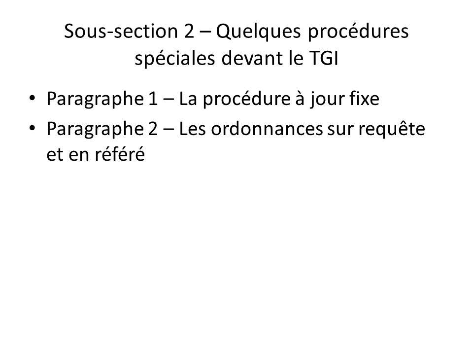 Sous-section 2 – Quelques procédures spéciales devant le TGI Paragraphe 1 – La procédure à jour fixe Paragraphe 2 – Les ordonnances sur requête et en référé