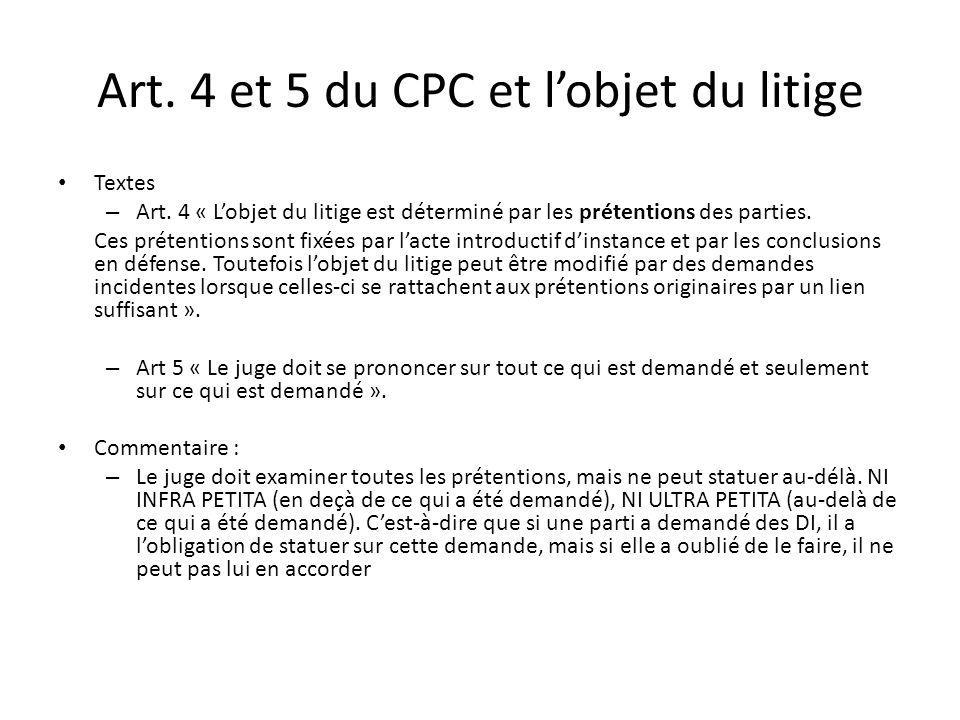 Art. 4 et 5 du CPC et lobjet du litige Textes – Art. 4 « Lobjet du litige est déterminé par les prétentions des parties. Ces prétentions sont fixées p
