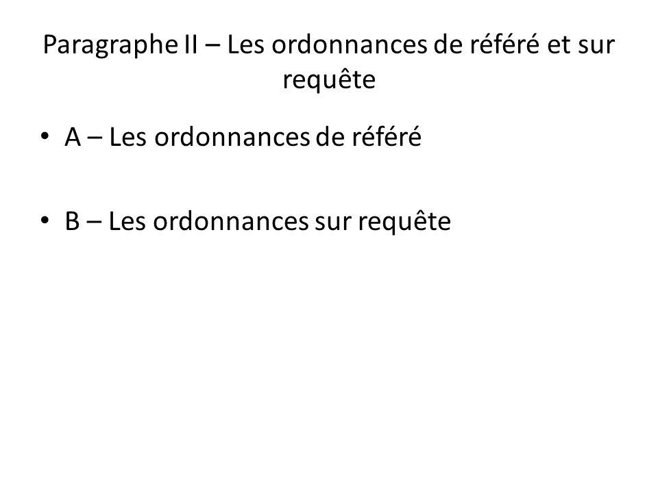 Paragraphe II – Les ordonnances de référé et sur requête A – Les ordonnances de référé B – Les ordonnances sur requête