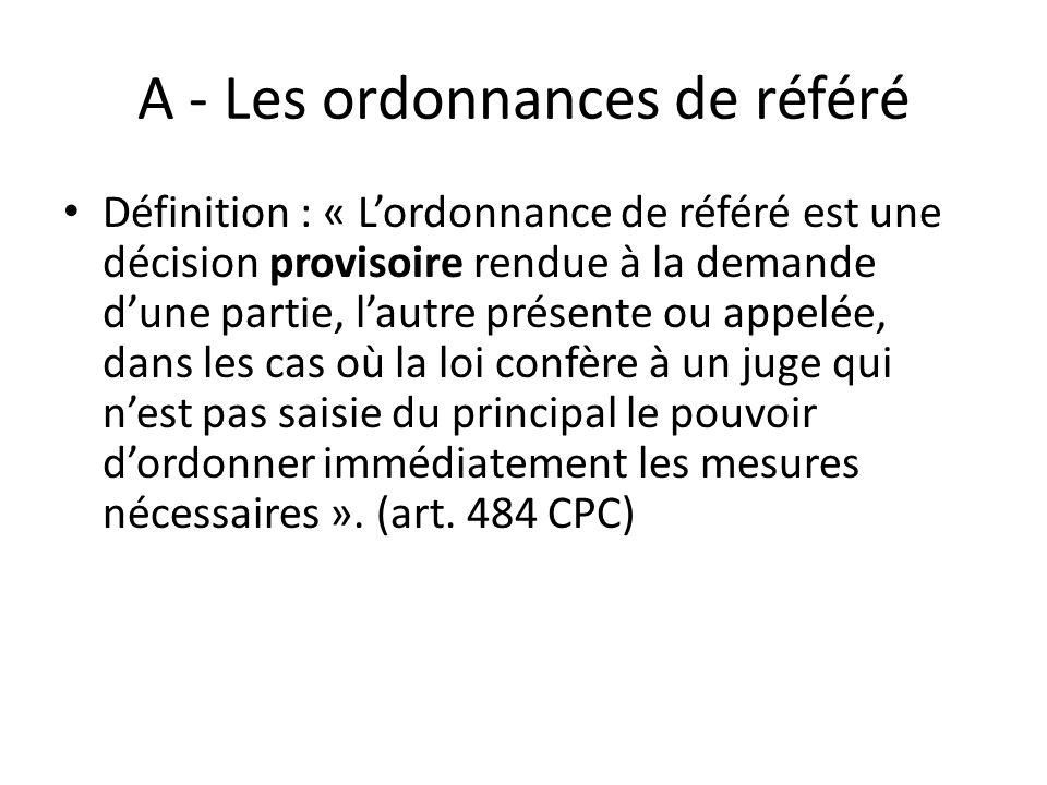 A - Les ordonnances de référé Définition : « Lordonnance de référé est une décision provisoire rendue à la demande dune partie, lautre présente ou app
