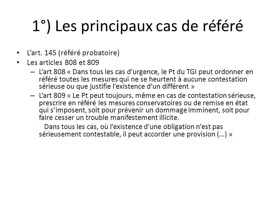 1°) Les principaux cas de référé Lart. 145 (référé probatoire) Les articles 808 et 809 – Lart 808 « Dans tous les cas durgence, le Pt du TGI peut ordo