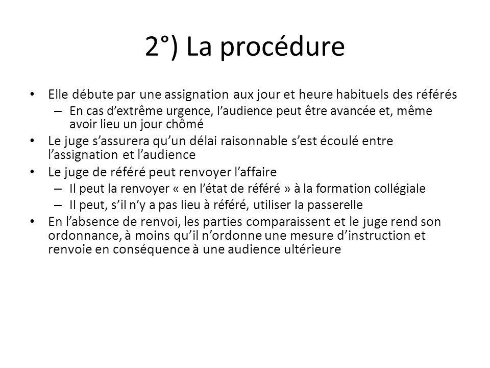 2°) La procédure Elle débute par une assignation aux jour et heure habituels des référés – En cas dextrême urgence, laudience peut être avancée et, mê