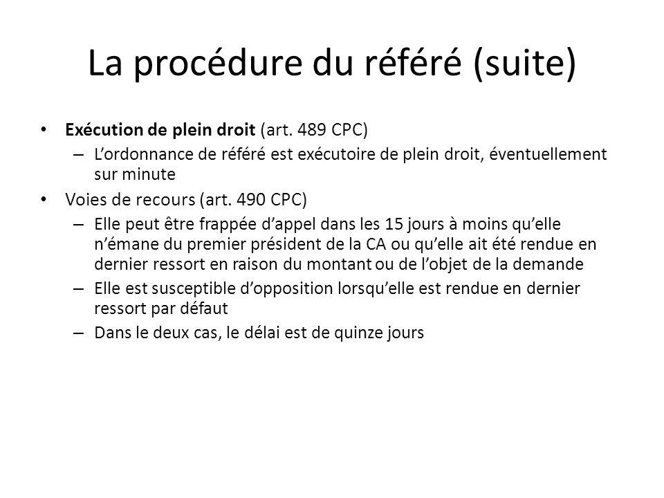 La procédure du référé (suite) Exécution de plein droit (art. 489 CPC) – Lordonnance de référé est exécutoire de plein droit, éventuellement sur minut
