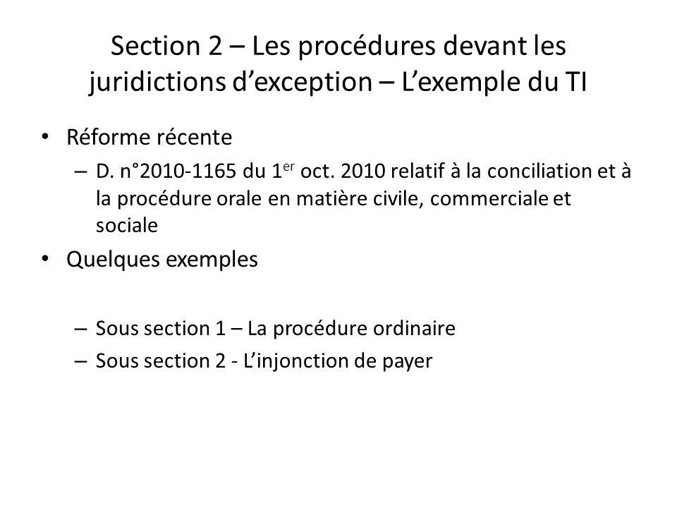 Section 2 – Les procédures devant les juridictions dexception – Lexemple du TI Réforme récente – D. n°2010-1165 du 1 er oct. 2010 relatif à la concili
