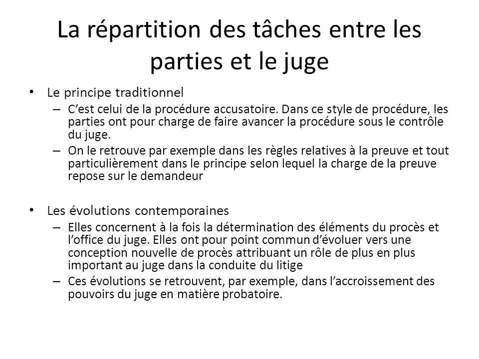 La répartition des tâches entre les parties et le juge Le principe traditionnel – Cest celui de la procédure accusatoire. Dans ce style de procédure,