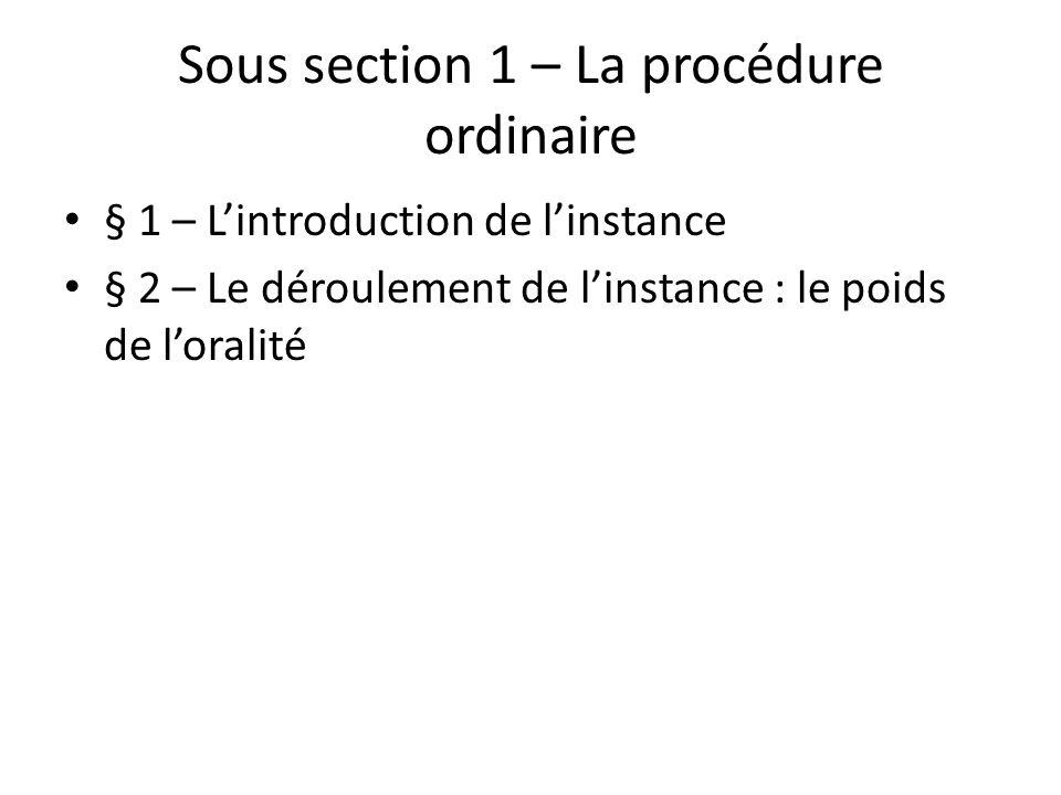 Sous section 1 – La procédure ordinaire § 1 – Lintroduction de linstance § 2 – Le déroulement de linstance : le poids de loralité