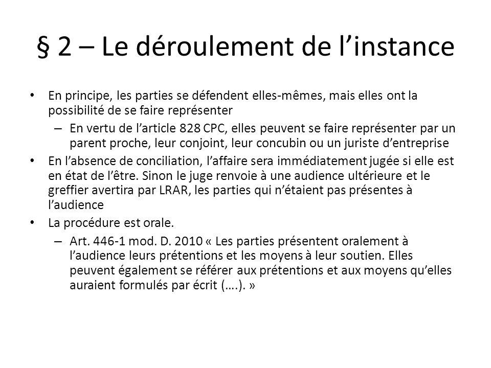 § 2 – Le déroulement de linstance En principe, les parties se défendent elles-mêmes, mais elles ont la possibilité de se faire représenter – En vertu