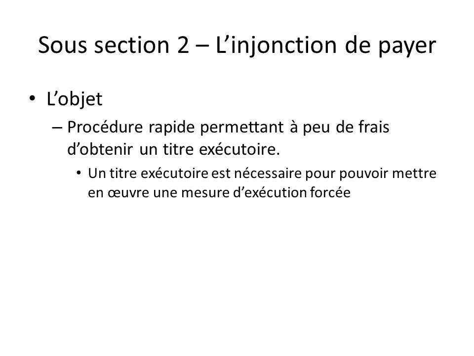 Sous section 2 – Linjonction de payer Lobjet – Procédure rapide permettant à peu de frais dobtenir un titre exécutoire.