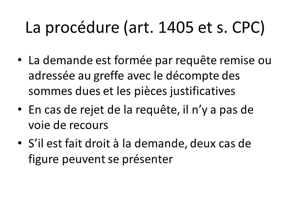 La procédure (art. 1405 et s. CPC) La demande est formée par requête remise ou adressée au greffe avec le décompte des sommes dues et les pièces justi