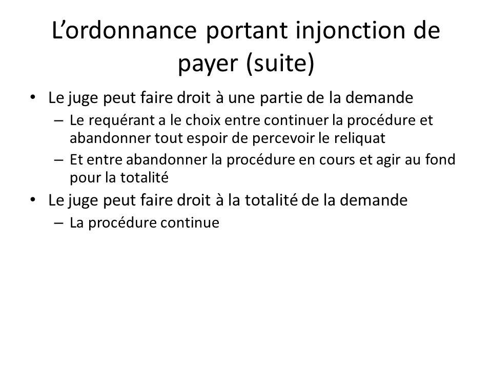 Lordonnance portant injonction de payer (suite) Le juge peut faire droit à une partie de la demande – Le requérant a le choix entre continuer la procé