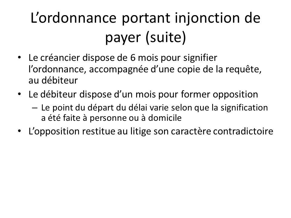 Lordonnance portant injonction de payer (suite) Le créancier dispose de 6 mois pour signifier lordonnance, accompagnée dune copie de la requête, au dé