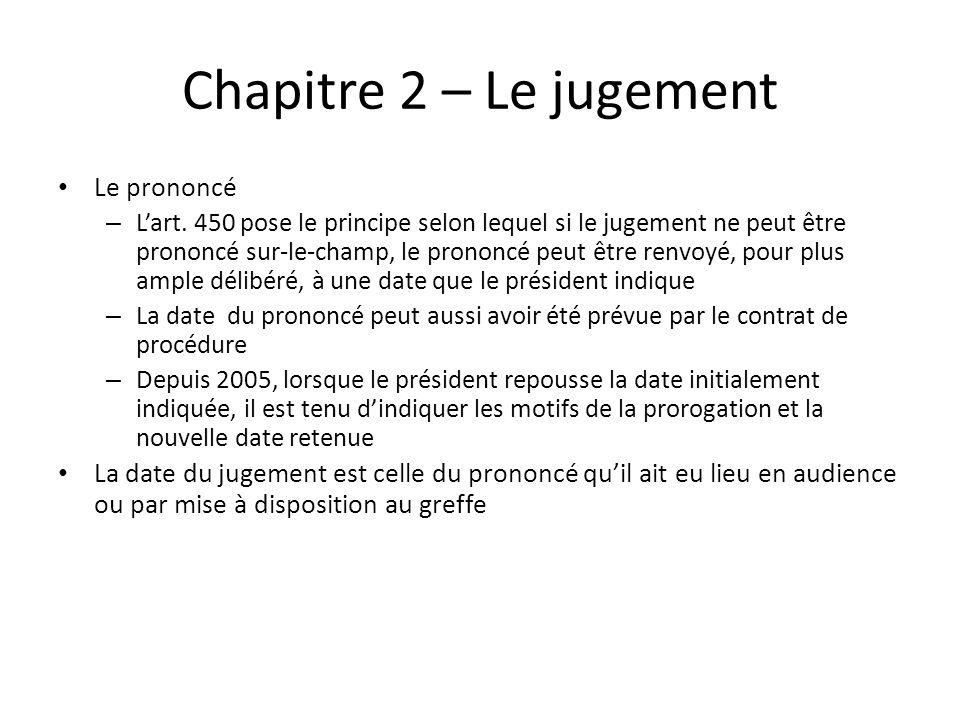 Chapitre 2 – Le jugement Le prononcé – Lart. 450 pose le principe selon lequel si le jugement ne peut être prononcé sur-le-champ, le prononcé peut êtr
