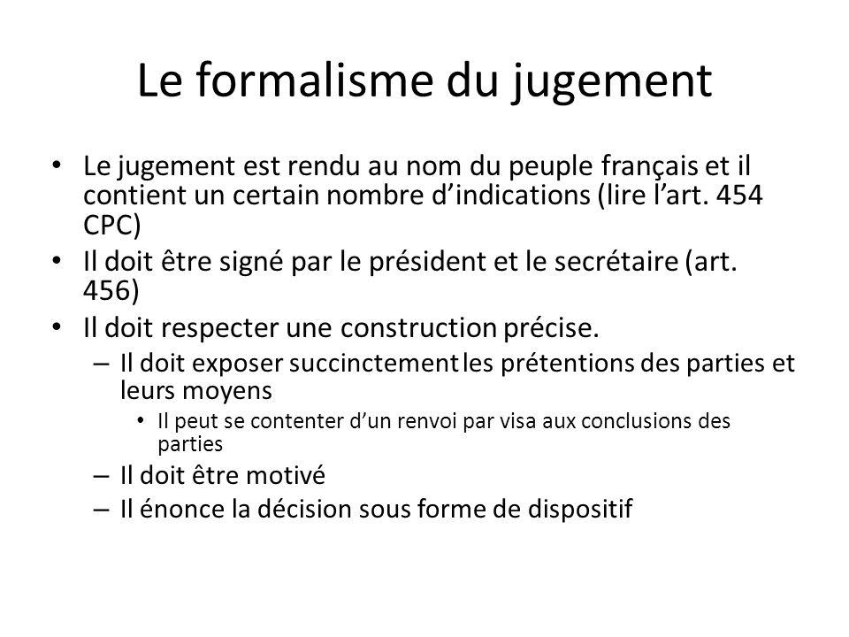 Le formalisme du jugement Le jugement est rendu au nom du peuple français et il contient un certain nombre dindications (lire lart. 454 CPC) Il doit ê