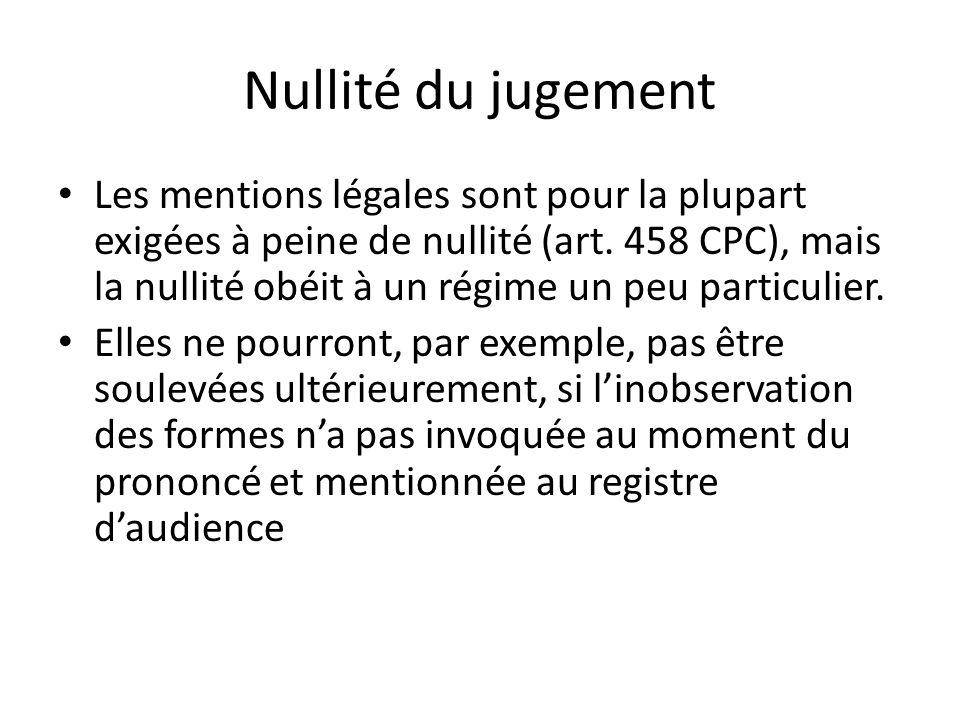 Nullité du jugement Les mentions légales sont pour la plupart exigées à peine de nullité (art. 458 CPC), mais la nullité obéit à un régime un peu part