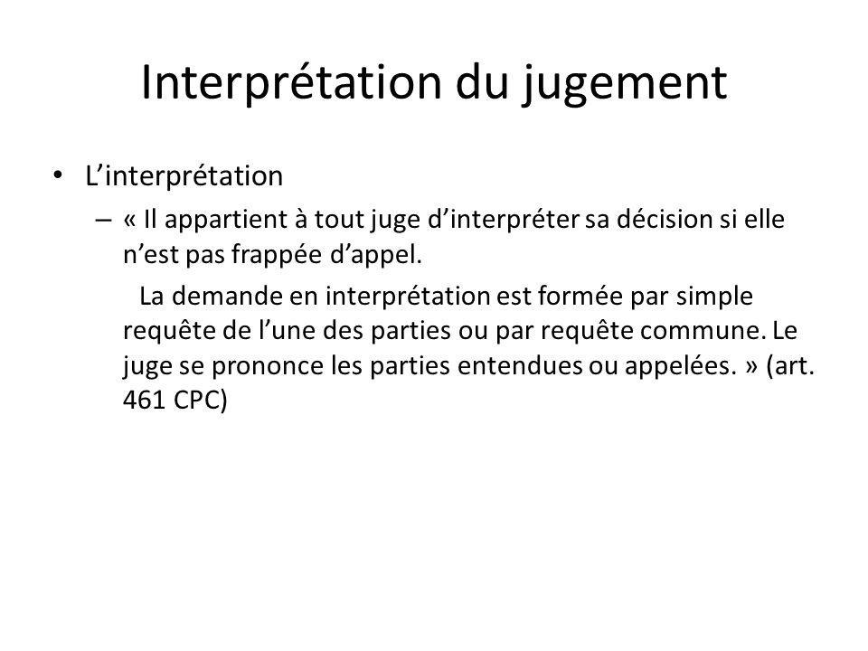 Interprétation du jugement Linterprétation – « Il appartient à tout juge dinterpréter sa décision si elle nest pas frappée dappel. La demande en inter