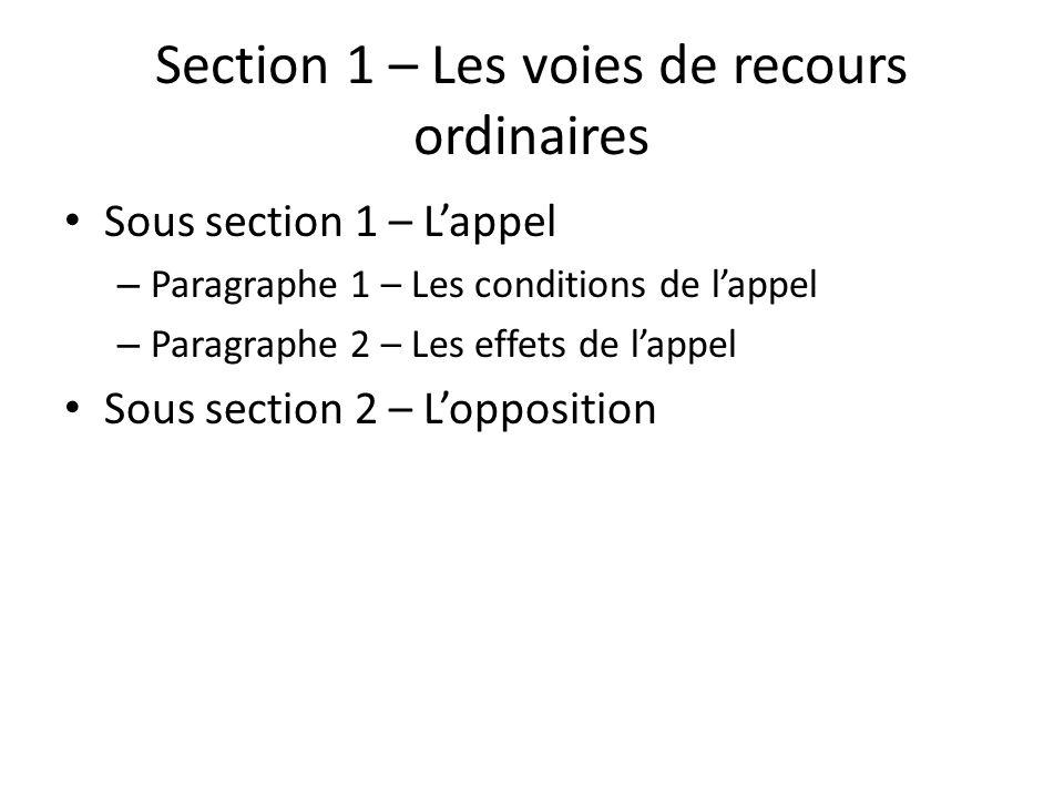Section 1 – Les voies de recours ordinaires Sous section 1 – Lappel – Paragraphe 1 – Les conditions de lappel – Paragraphe 2 – Les effets de lappel Sous section 2 – Lopposition